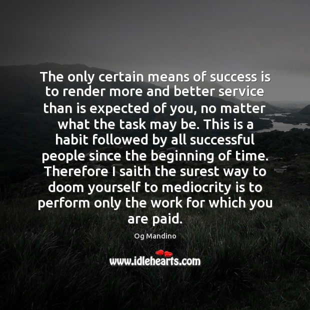 The only certain means of success is to render more and better Og Mandino Picture Quote