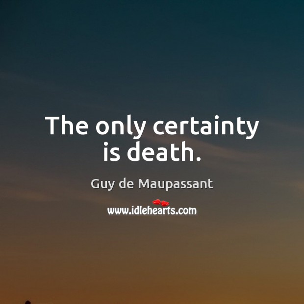 The only certainty is death. Image