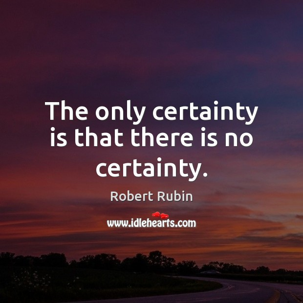 Image, The only certainty is that there is no certainty.