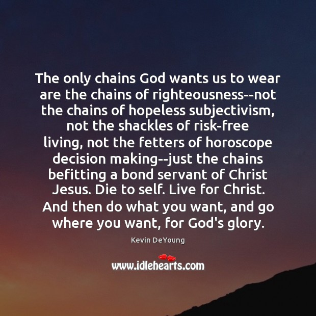 Image, The only chains God wants us to wear are the chains of