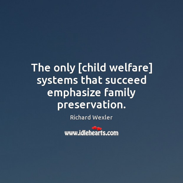 The only [child welfare] systems that succeed emphasize family preservation. Image