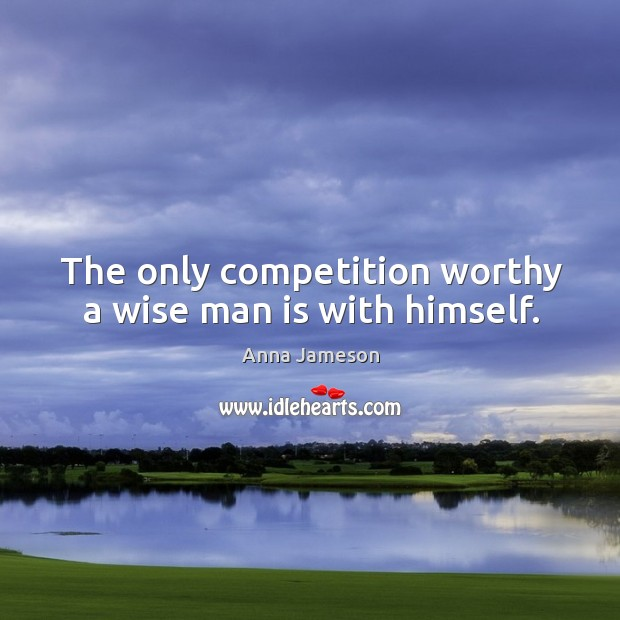 Image, The only competition worthy a wise man is with himself.