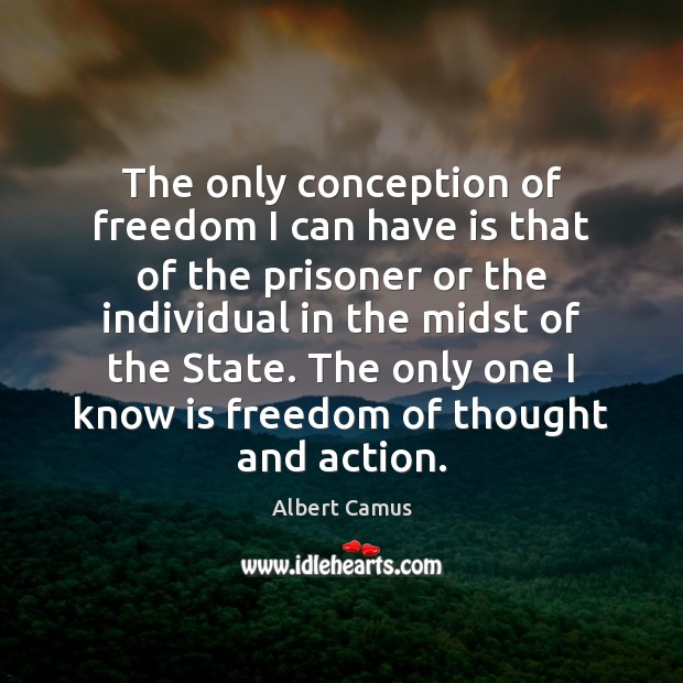Image, The only conception of freedom I can have is that of the