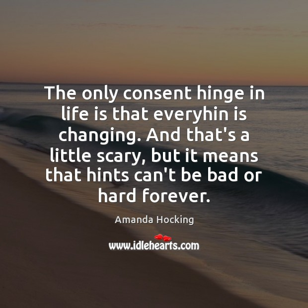 The only consent hinge in life is that everyhin is changing. And Amanda Hocking Picture Quote