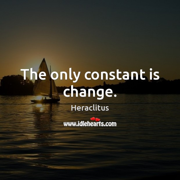 The only constant is change. Image