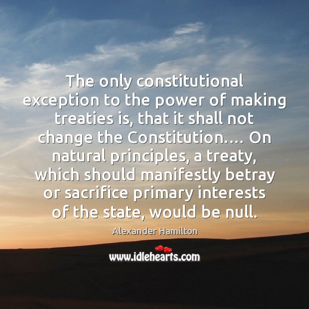Image, The only constitutional exception to the power of making treaties is, that