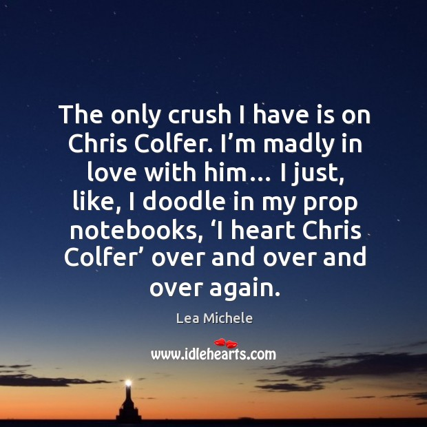 The only crush I have is on Chris Colfer. I'm madly Image
