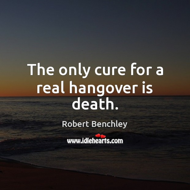 Image, The only cure for a real hangover is death.