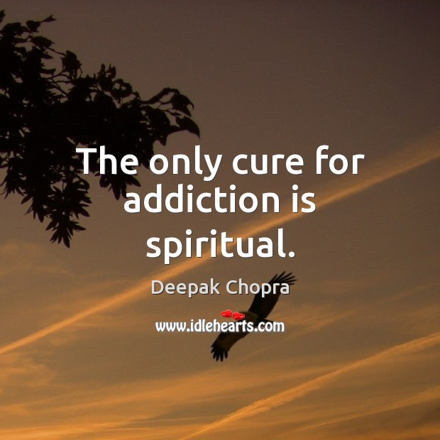 The only cure for addiction is spiritual. Addiction Quotes Image
