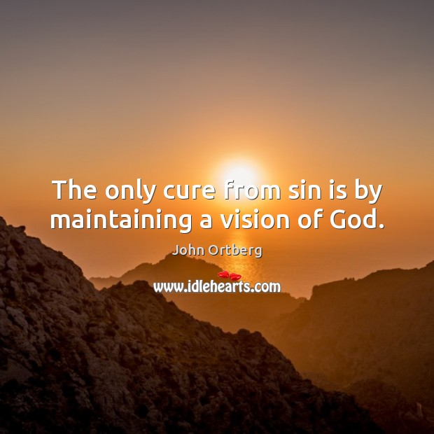 The only cure from sin is by maintaining a vision of God. Image