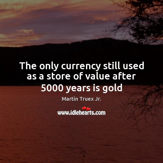 The only currency still used as a store of value after 5000 years is gold Image