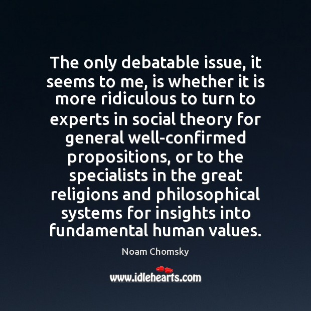 The only debatable issue, it seems to me, is whether it is Noam Chomsky Picture Quote