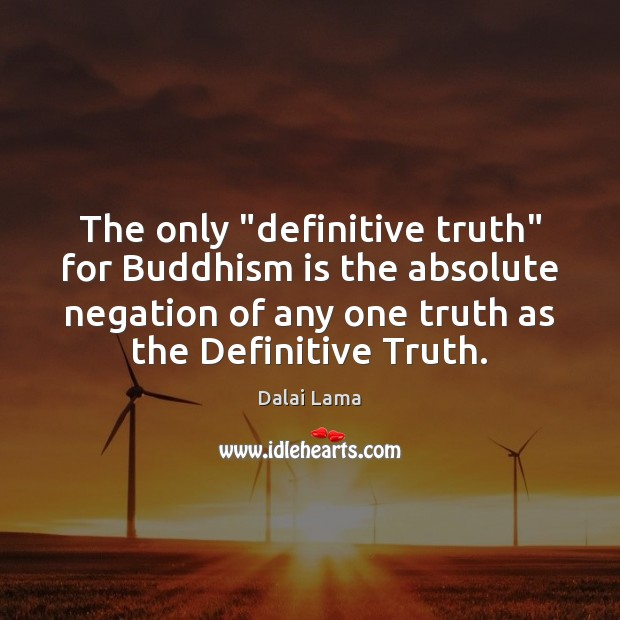 """Image, The only """"definitive truth"""" for Buddhism is the absolute negation of any"""