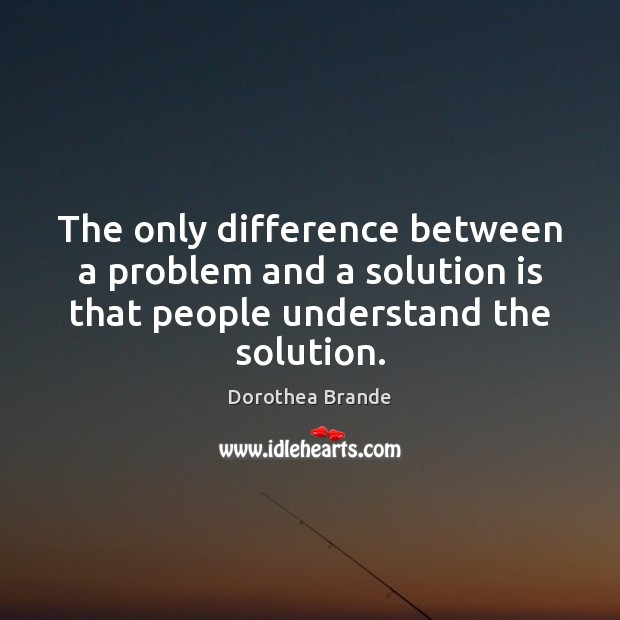 The only difference between a problem and a solution is that people Solution Quotes Image