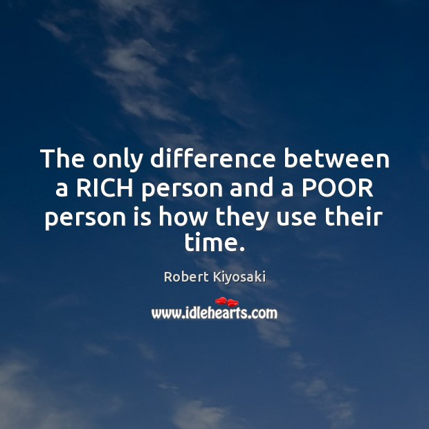 Image, The only difference between a RICH person and a POOR person is how they use their time.
