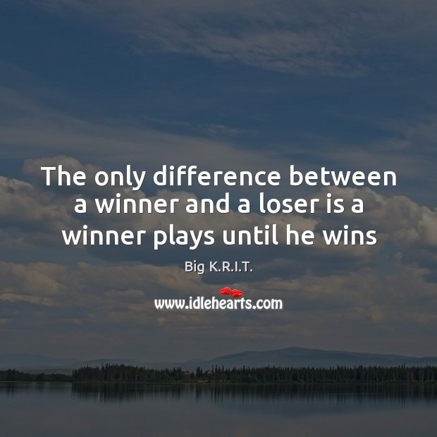 Image, The only difference between a winner and a loser is a winner plays until he wins