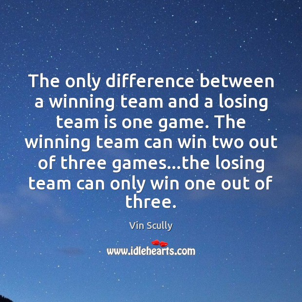 The only difference between a winning team and a losing team is Vin Scully Picture Quote