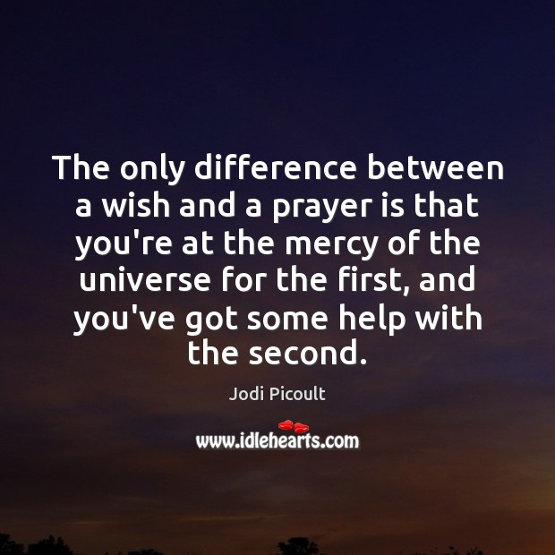 The only difference between a wish and a prayer is that you're Prayer Quotes Image