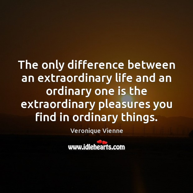 The only difference between an extraordinary life and an ordinary one is Image