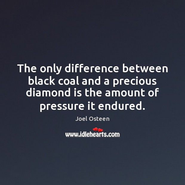 The only difference between black coal and a precious diamond is the Image