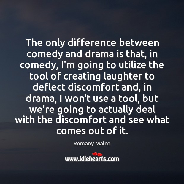 The only difference between comedy and drama is that, in comedy, I'm Romany Malco Picture Quote