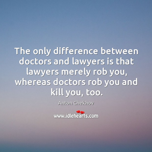 Image, The only difference between doctors and lawyers is that lawyers merely rob you