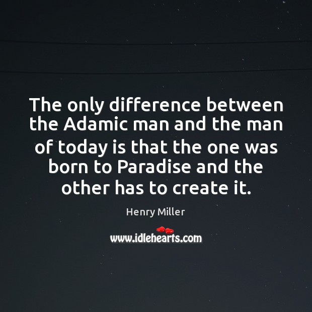 The only difference between the Adamic man and the man of today Henry Miller Picture Quote