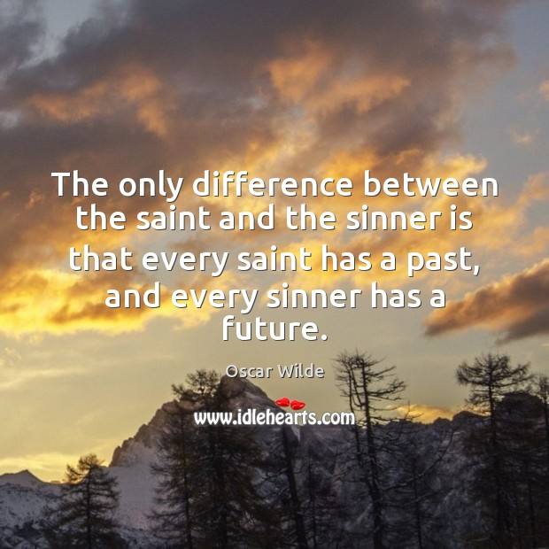 Image, The only difference between the saint and the sinner is that every