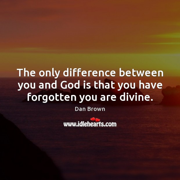 The only difference between you and God is that you have forgotten you are divine. Image