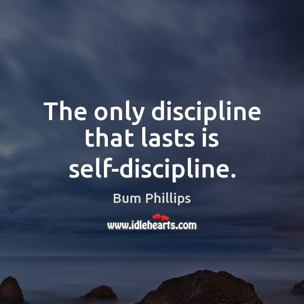 Image, The only discipline that lasts is self-discipline.