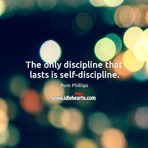 The only discipline that lasts is self-discipline. Image