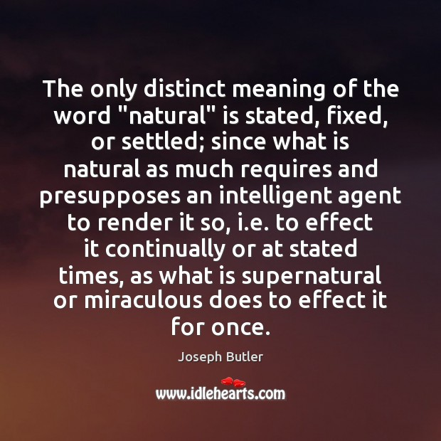 """The only distinct meaning of the word """"natural"""" is stated, fixed, or Joseph Butler Picture Quote"""