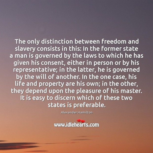 Image, The only distinction between freedom and slavery consists in this: In the