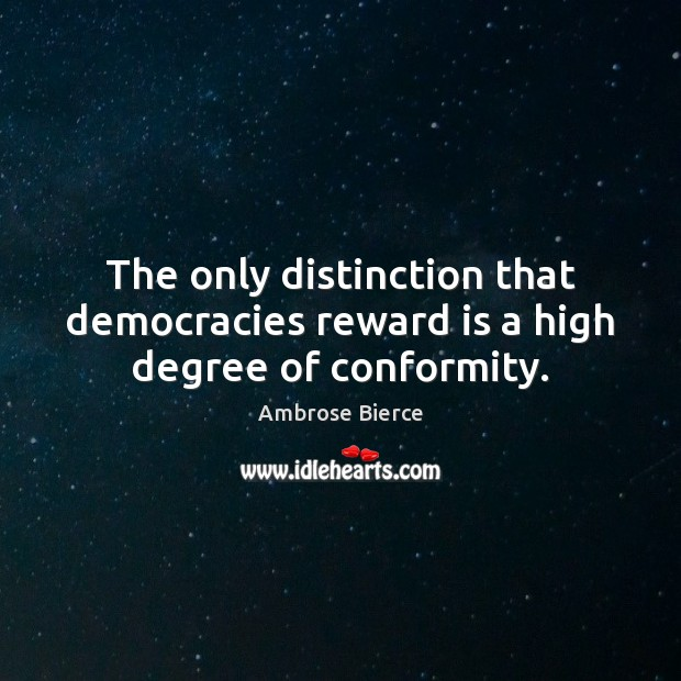 Image, The only distinction that democracies reward is a high degree of conformity.