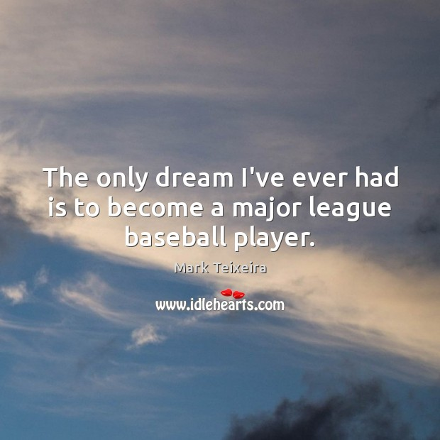 The only dream I've ever had is to become a major league baseball player. Image