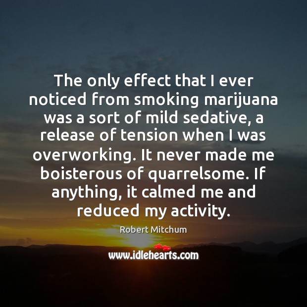 Image, The only effect that I ever noticed from smoking marijuana was a