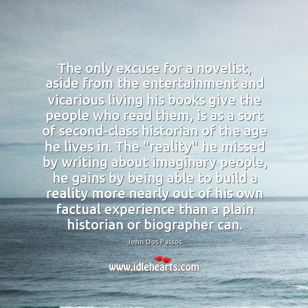 The only excuse for a novelist, aside from the entertainment and vicarious Image