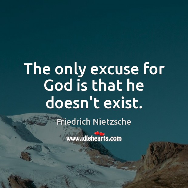 Image, The only excuse for God is that he doesn't exist.