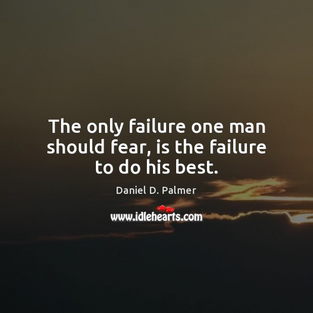 Image, The only failure one man should fear, is the failure to do his best.