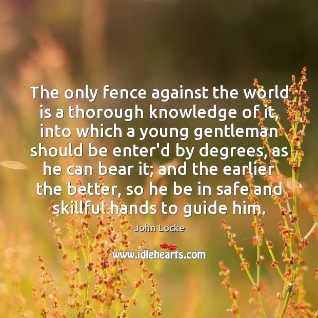 Image, The only fence against the world is a thorough knowledge of it,