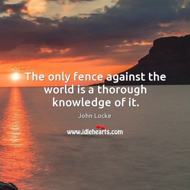 The only fence against the world is a thorough knowledge of it. Image
