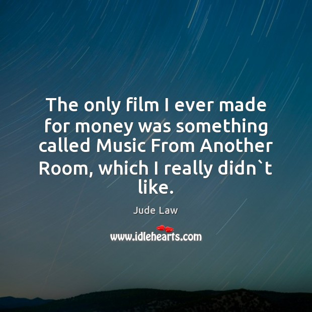 Image, The only film I ever made for money was something called Music