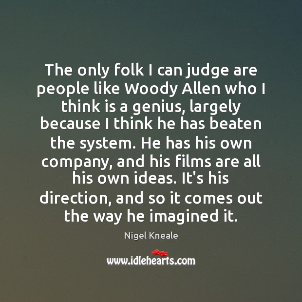 Image, The only folk I can judge are people like Woody Allen who