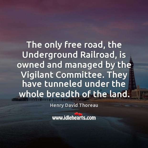 The only free road, the Underground Railroad, is owned and managed by Image