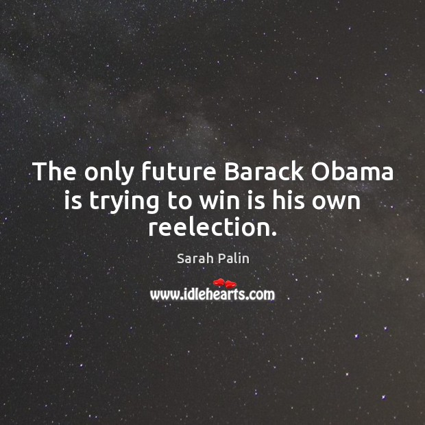 The only future Barack Obama is trying to win is his own reelection. Image