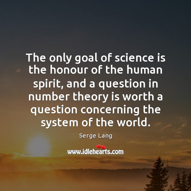 The only goal of science is the honour of the human spirit, Image