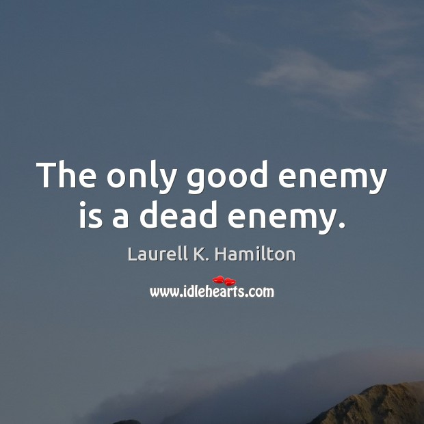 Image, The only good enemy is a dead enemy.