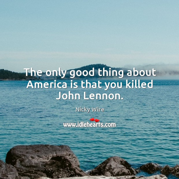 The only good thing about America is that you killed John Lennon. Image