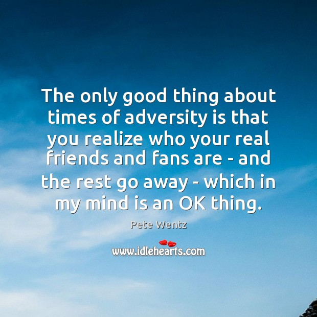 Image, The only good thing about times of adversity is that you realize