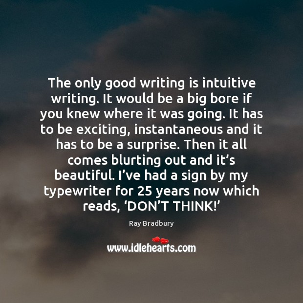 Image, The only good writing is intuitive writing. It would be a big